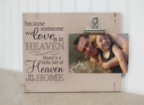 because someone we love is in heaven, there's a little bit of heaven in our home, sympathy gift photo frame