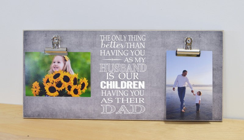the only thing better than having you as my husband is our children having you as their dad photo frame gift for dad, daddy gift gift for husband, husband gift