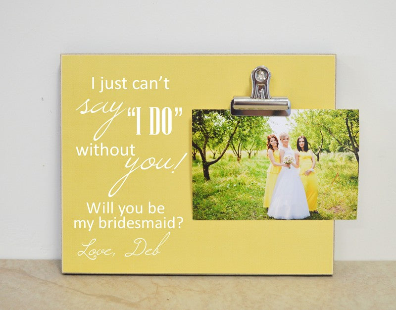 bridesmaid proposal picture frame - i just can't say i do without you