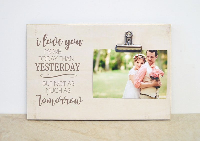 farmhouse frame , i love you more today than yesterday but not as much as tomorrow photo frame