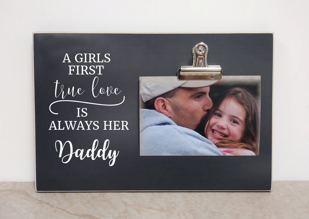 Father Daughter Picture Frame, Dad Photo Frame  {A Girl's First True Love}  Wooden Frame, Christmas Gift Idea, Birthday Gift For Daddy
