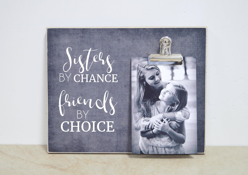 Sisters Gift, Sisters By Chance, Friends By Choice - Custom Picture Frame, Christmas Gift For Sister, Sister Photo Frame