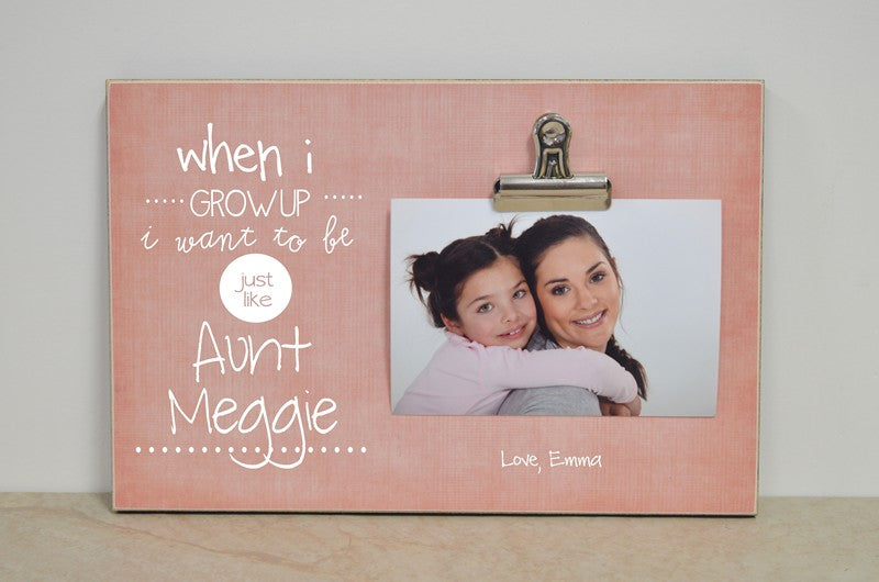 custom aunt gift, auntie gift, gift for aunt, when i grow up i want to be just like aunt, auntie photo frame