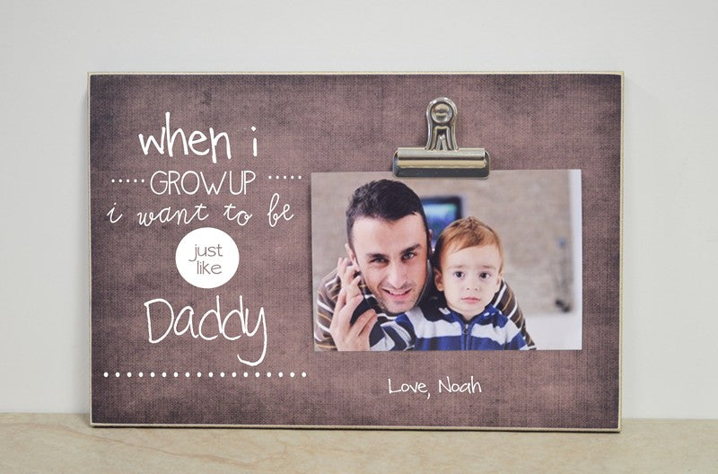 when I grow up i want to be just like daddy custom photo frame fathers day gift for dad