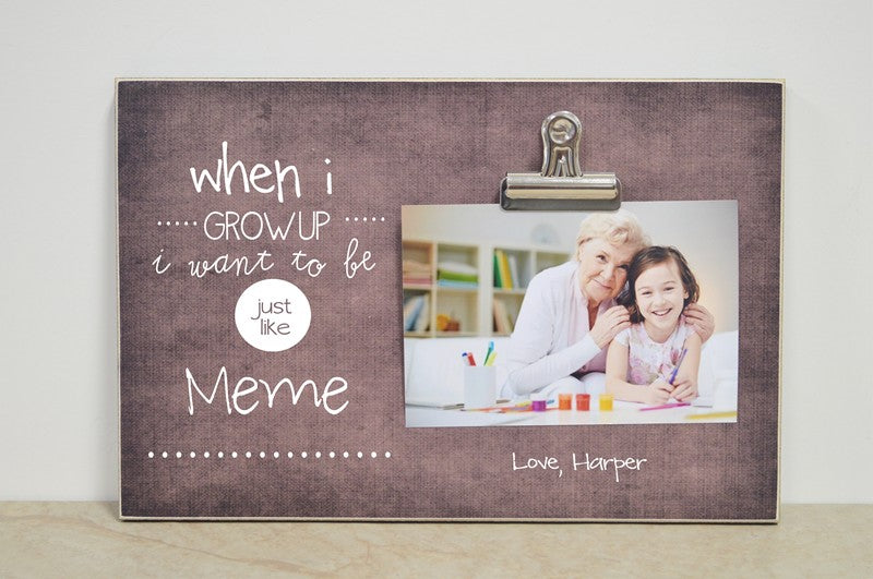 custom gift for grandma, gift for meme, gift for nana, mothers day gift idea, when i grow up i want to be just like meme photo frame