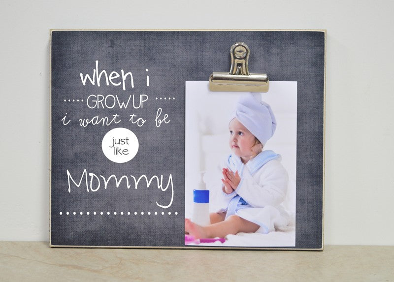 when i grow up i want to be just like mommy photo frame gift for mom, mommy gift, mothers day gift idea