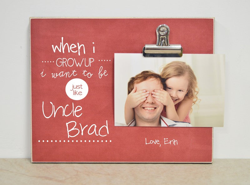 when i grow up i want to be just like uncle brad, custom photo frame gift for uncle, uncle gift idea, birthday gift for uncle, personalized picture frame