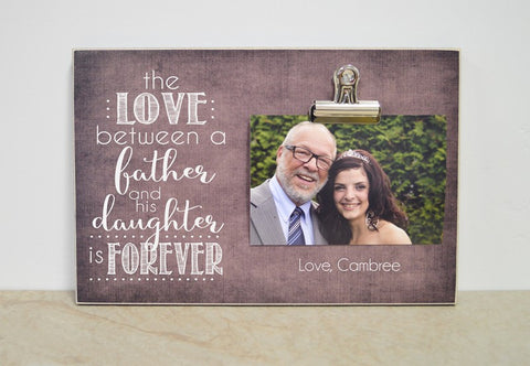 The Love between a father and his daughter is forever, father of the bride photo frame
