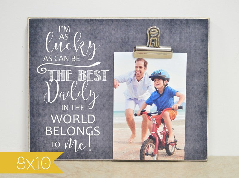 i'm as luck as can be the best daddy in the world belongs to me, the best dad in the world, best dad gift, custom photo frame, personalized picture frame, custom gift, custom frame, personalized gift, personalized frame, photo gift, father's day gift idea