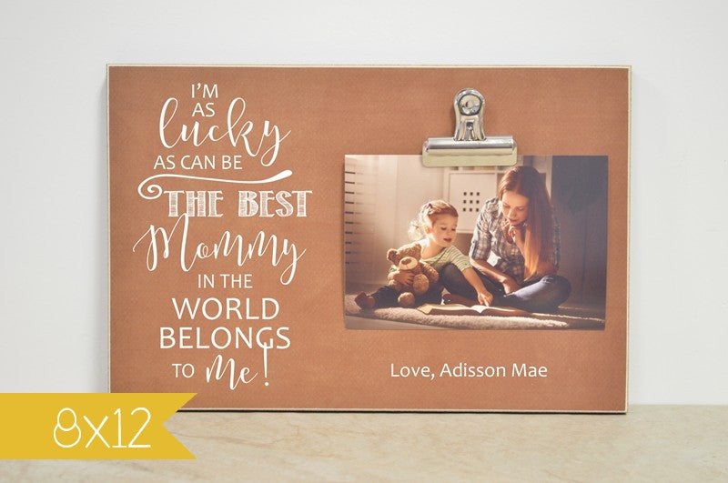 i'm as lucky as can be the best mommy in the world belongs to me, best mom in the world,  mothers day photo frame, gift for mom, mothers gift, mom gift, gift for mommy, picture frame, photo frame,
