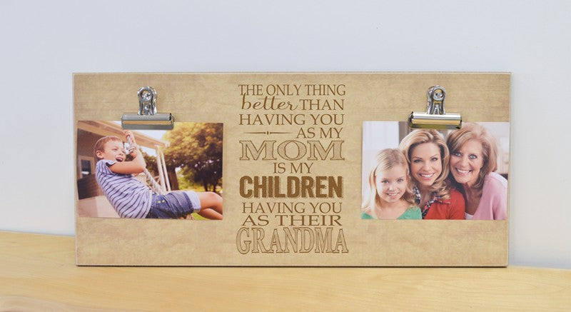 photo frame for mom, the only thing better than having you as my mom is my children having you as their grandma mothers day gift for mom, photo clip frame