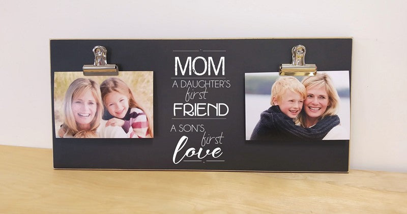 mom. a daughter's first friend, a son's first love photo frame