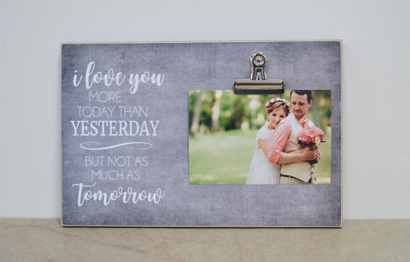 I Love You More Today Than Yesterday Picture Frame