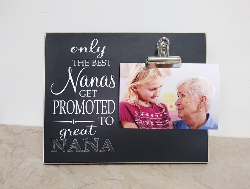 Only The Best Nanas Get Promoted to Great Nana  - Pregnancy Announcement Photo Frame