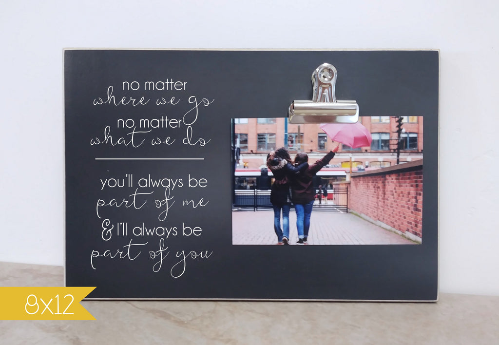chalkboard photo frame you'll always be part of me, no matter where we go, moving away gift for friend