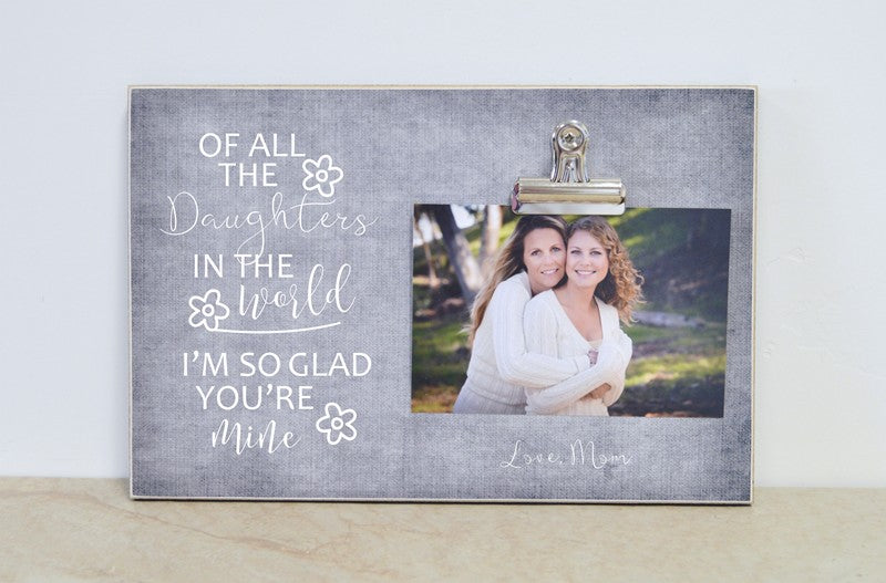 mother daughter photo frame of all the daughters in the world i'm so glad you're mine, daughter gift