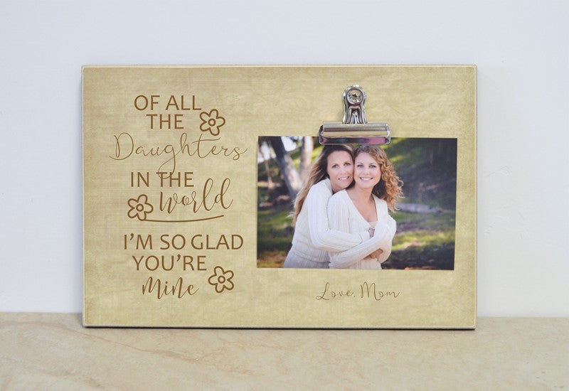of all the daughters in the world i'm so glad you're mine photo frame gift for daugther