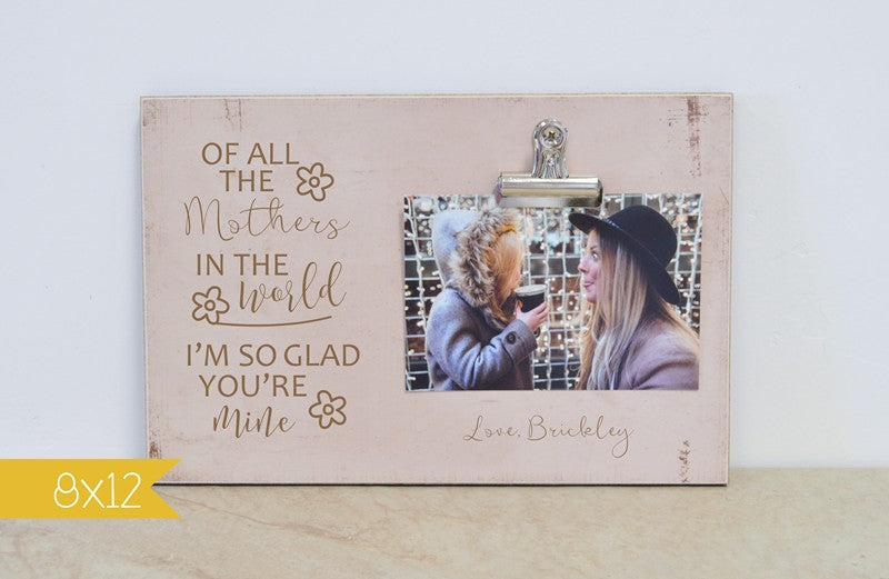 of all the mothers in the world i'm so glad you're mine mothers day photo frame