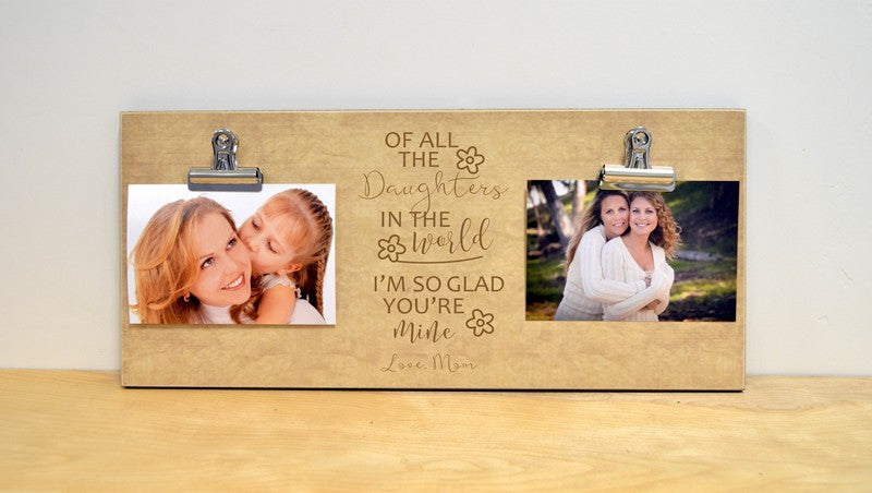 mother daughter gift, of all the daughters in the world, custom photo frame gift for mom