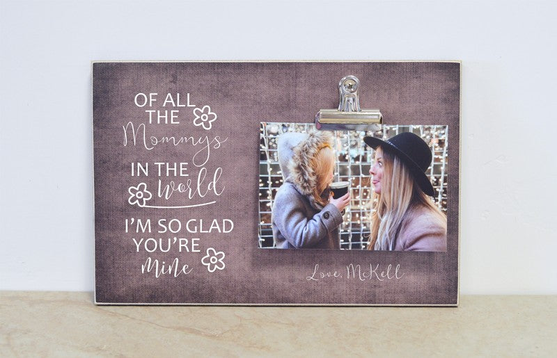 mother daughter picture frame, of all the mothers in the world i'm so glad you're mine