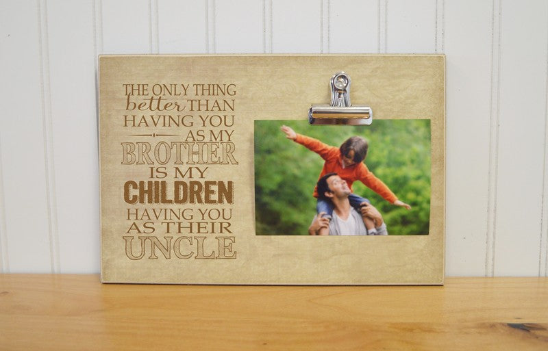 brothers photo frame gift. the only thing better than having you as a my brother is my children having you as their uncle