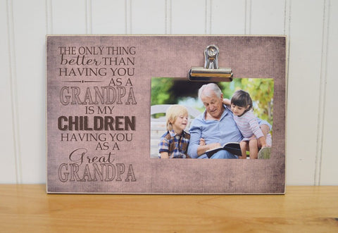 the only thing better than having you as my grandpa is my children having you as a great grandpa photo frame