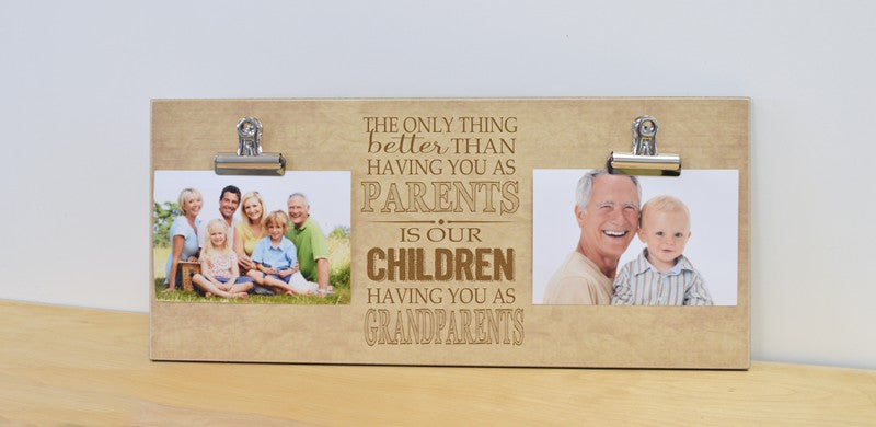 the only thing better than having you as parents is our children having you as grandparents, photo display frame