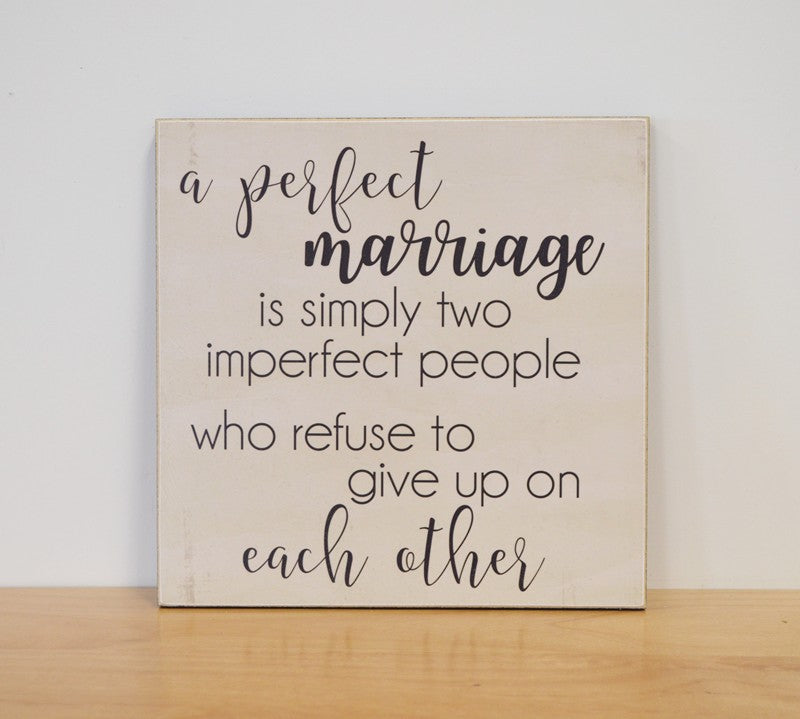 bridal shower or wedding gift , a perfect marriage is simply two imperfect people who refuse to give up on each other