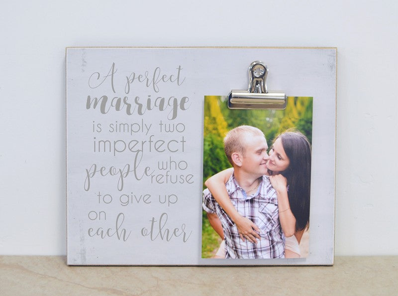 photo frame gift for couples - a perfect marriage is simply two imperfect people who refuse to give up on each other photo frame