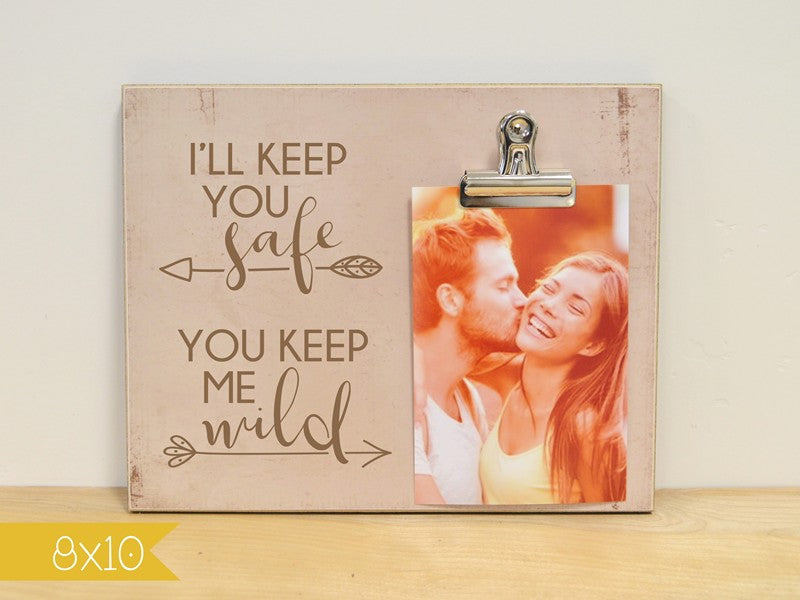 I'll Keep You Safe, You Keep Me Wild, Photo Frame For Couples