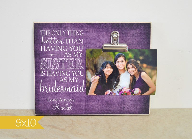 bridesmaid proposal picture frame - the only thing better than having you as my sister is having you as my bridesmaid