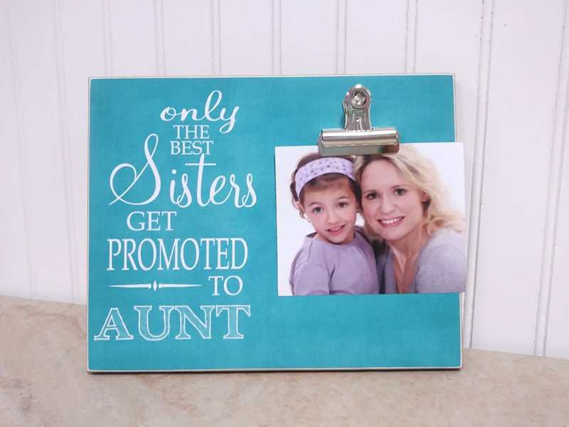 Only The Best Sisters Get Promoted to Aunt, Pregnancy Reveal Picture Frame