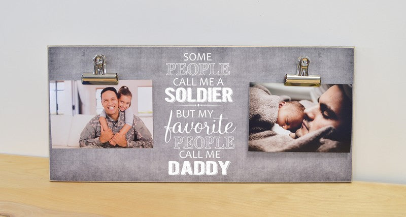 fathers day gift idea, coming home army gift, personalized picture frame, some people call me a soldier, but my favorite people call me daddy