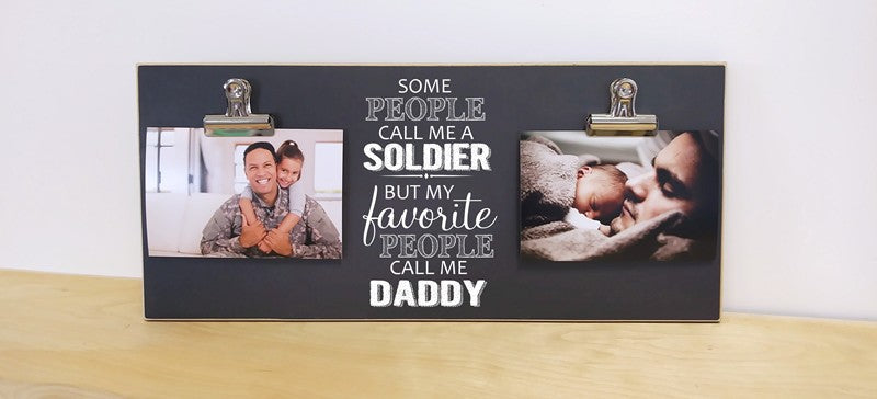 custom frame with 2 photo clips, some people call me a soldier, but my favorite people call me daddy