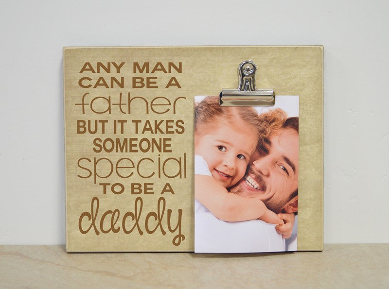any man can be a father but it takes someone special to be a daddy photo frame gift for dad