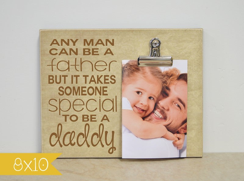 it takes somone special to be a daddy, picture frame father's day gift idea