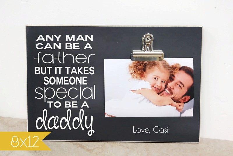 daddy gift photo frame for fathers day or dad's birthday, it takes someone special to be a daddy