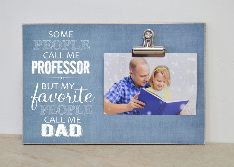 some people call me professor but my favorite people call me dad picture frame for teacher appreciation, promotion, father's day