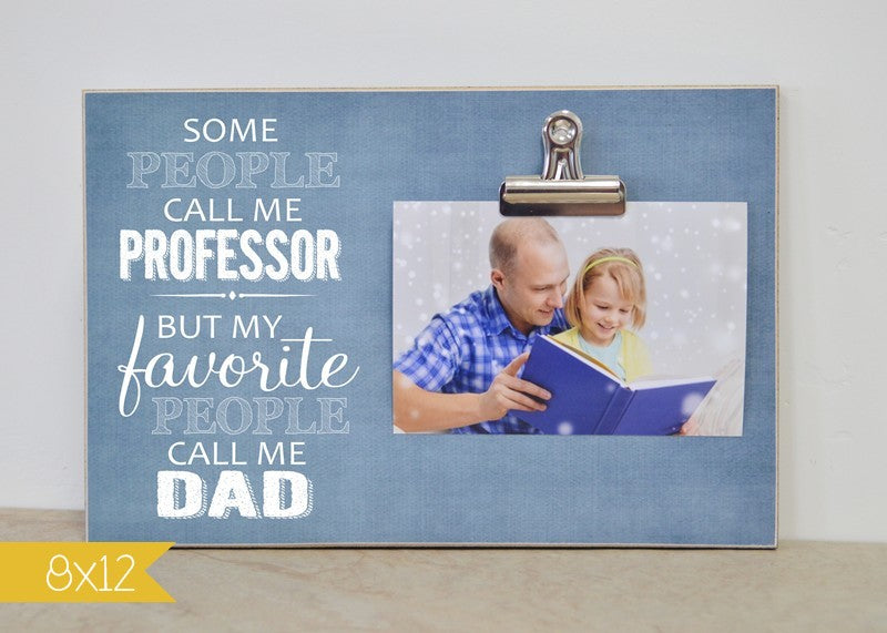 some people call me professor but my favorite people call me dad, personalized photo frame for dad