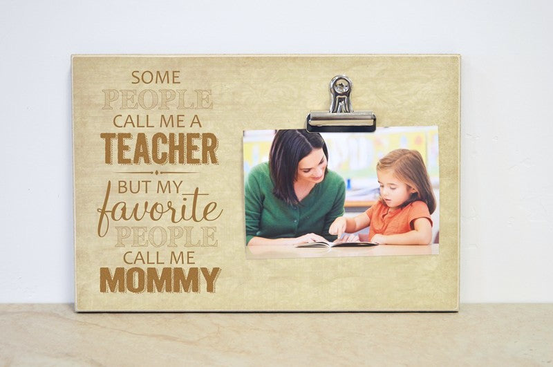 personalized picture frame, some people call me a teacher but my favorite people call me mommy, mother's day gift for teacher, teacher appreciation gift for mom