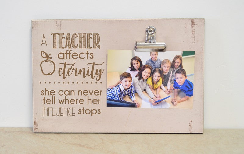 a teacher affects eternity. teacher appreciation gift frame