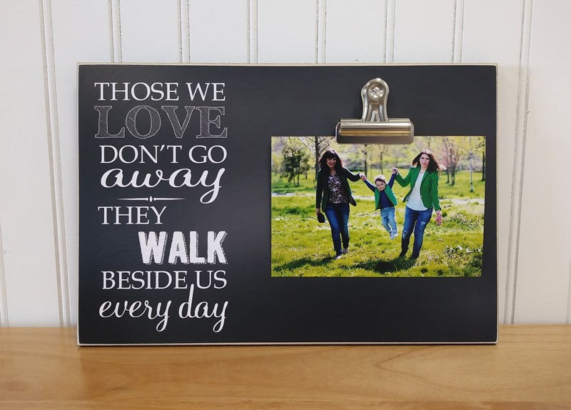 sympathy photo frame, memorial gift, those we love don't go away they walk beside us every day