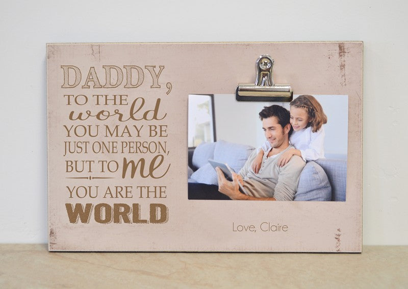 daddy, to the world you may be just one person but to me you are the world. fathers day photo frame, personalized gift for dad,