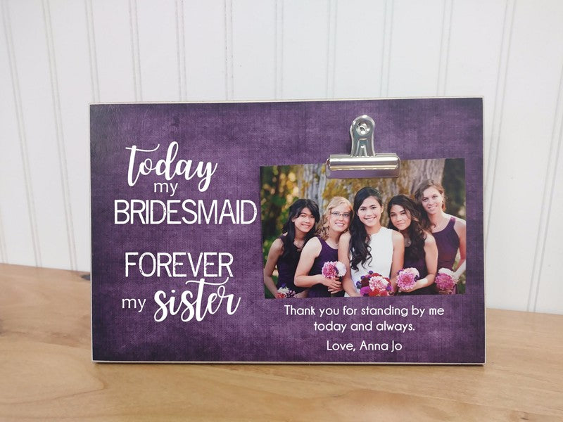 today my bridesmaid forever my sister picture frame gift for bridesmaid, gift for sister