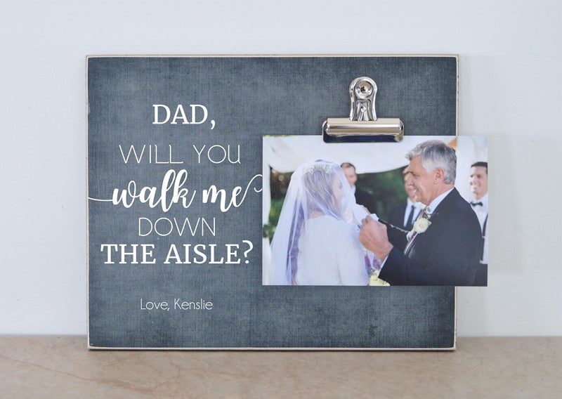 picture frame for father of the bride, dad will you walk me down the aisle