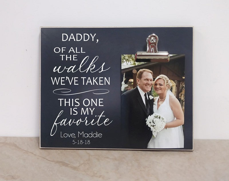 daddy of all the walks we've taken this one is my favorite picture frame for father of the bride