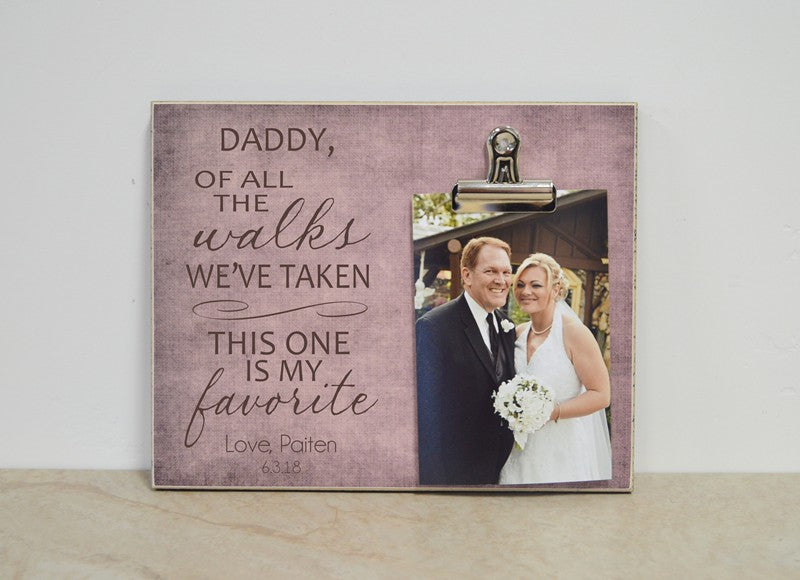 father of the bride photo frame - daddy of all the walks we've taken this one is my favorite picture frame for father of the bride