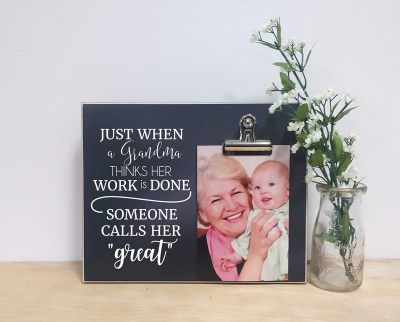 just when a grandma thinks her work is done someone calls her great, photo frame for great grandma