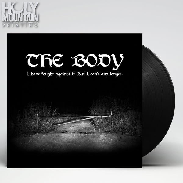 "THE BODY ""I HAVE FOUGHT AGAINST IT, BUT I CAN'T ANY LONGER"" VINYL"