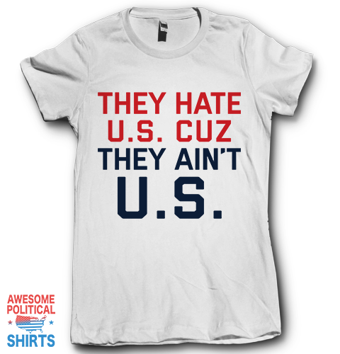 They Hate US Cuz They Ain't US on a Shirts at Awesome Political Shirts Dot Com